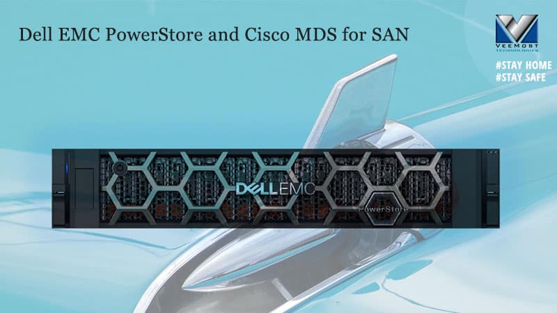 Dell EMC PowerStore and Cisco MDS for SAN